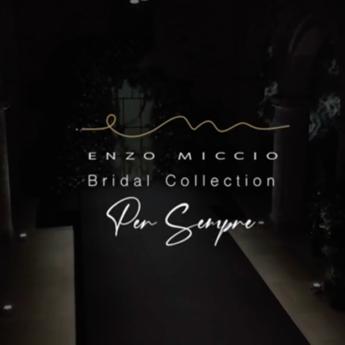 """Enzo Miccio Bridal Collection """"PER SEMPRE"""""""